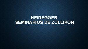 HEIDEGGER SEMINARIOS DE ZOLLIKON Hasta hoy la psicologa
