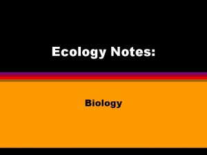 Ecology Notes Biology Ecology Notes Outline I Ecology