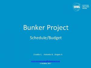 Bunker Project ScheduleBudget Zvonko L Antonio B Jrgen