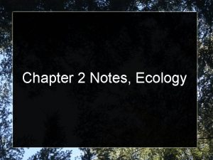 Chapter 2 Notes Ecology What is Ecology Ecology