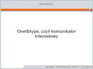 Informatyka Onet Skype czyli komunikator Internetowy Informatyka szkoa