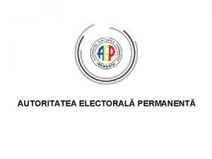 AUTORITATEA ELECTORAL PERMANENT AUTORITATEA ELECTORAL PERMANENT ALEGEREA SENATULUI
