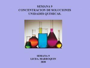 SEMANA 9 CONCENTRACION DE SOLUCIONES UNIDADES QUIMICAS SEMANA
