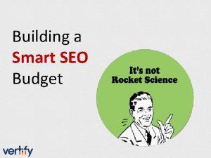 Building a Smart SEO Budget SEO Budgets or