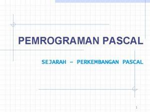 PEMROGRAMAN PASCAL SEJARAH PERKEMBANGAN PASCAL 1 BAB II
