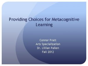 Providing Choices for Metacognitive Learning Connor Pratt Arts