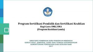 Program Sertifikasi Pendidik dan Sertifikasi Keahlian Bagi Guru