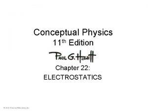 Conceptual Physics 11 th Edition Chapter 22 ELECTROSTATICS