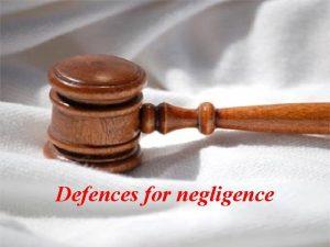 Defences for negligence Defences for Negligence Best Defences