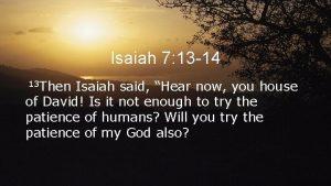 Isaiah 7 13 14 13 Then Isaiah said