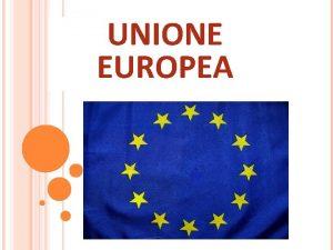 UNIONE EUROPEA LA NASCITA DELLUNIONE EUROPEA LA DICHIARAZIONE