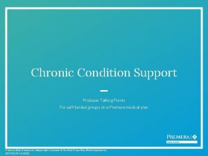 Chronic Condition Support Producer Talking Points For selffunded