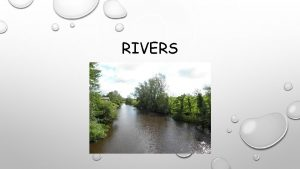 RIVERS What do you know about rivers Do
