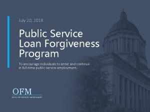 July 20 2018 Public Service Loan Forgiveness Program