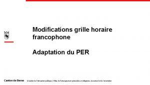 Modifications grille horaire francophone 1 Adaptation du PER