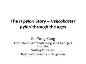 The H pylori Story Helicobacter pylori through the