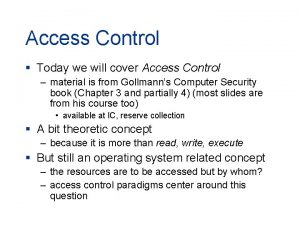 Access Control Today we will cover Access Control