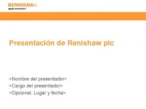 Presentacin de Renishaw plc Nombre del presentador Cargo