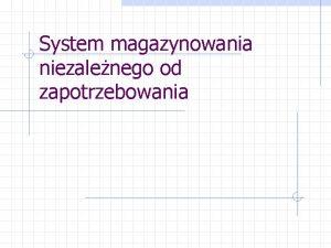 System magazynowania niezalenego od zapotrzebowania Zawarto rozdziau W