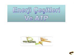 Enerji eitleri Ve ATP Enerji eitleri Is Enerjisi