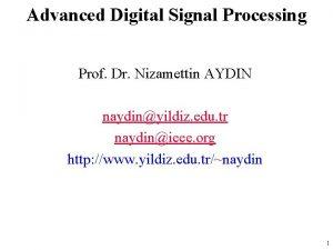 Advanced Digital Signal Processing Prof Dr Nizamettin AYDIN