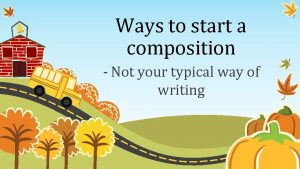 Ways to start a composition Not your typical