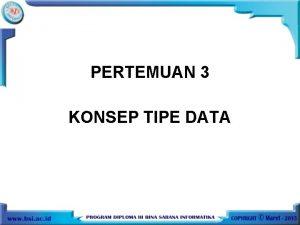 PERTEMUAN 3 KONSEP TIPE DATA KONSEP TIPE DATA