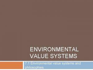 ENVIRONMENTAL VALUE SYSTEMS 7 1 Environmental value systems