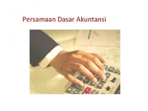 Persamaan Dasar Akuntansi Persamaan Dasar Akuntansi a Pengelompokkan