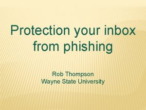 Protection your inbox from phishing Rob Thompson Wayne