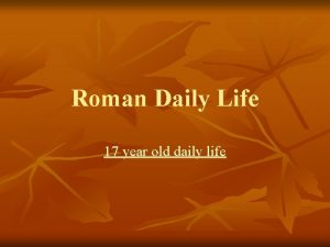 Roman Daily Life 17 year old daily life