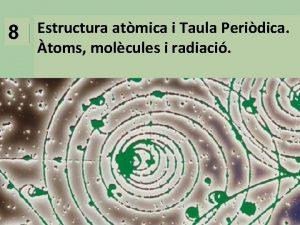 8 Estructura atmica i Taula Peridica toms molcules