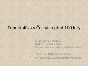 Tuberkulza v echch ped 100 lety MUDr Daniela