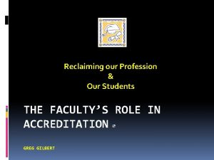 Reclaiming our Profession Our Students THE FACULTYS ROLE