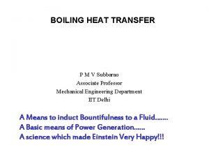 BOILING HEAT TRANSFER P M V Subbarao Associate