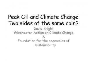 Peak Oil and Climate Change Two sides of