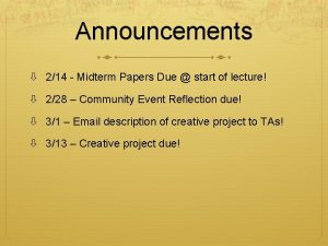Announcements 214 Midterm Papers Due start of lecture