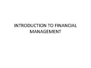 INTRODUCTION TO FINANCIAL MANAGEMENT Financial Management It simply