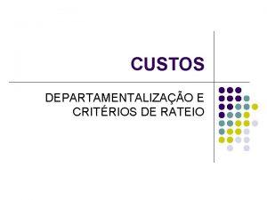 CUSTOS DEPARTAMENTALIZAO E CRITRIOS DE RATEIO COMPONENTES DO