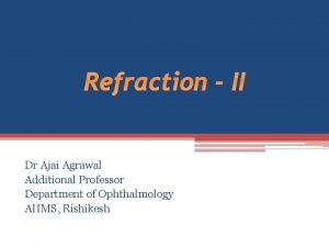 Refraction II Dr Ajai Agrawal Additional Professor Department