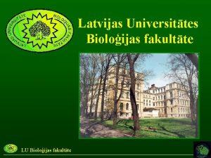 Latvijas Universittes Bioloijas fakultte LU Bioloijas fakultte Latvijas