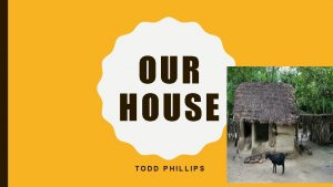 OUR HOUSE TODD PHILLIPS GOALS My Goals for