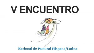 V ENCUENTRO Nacional de Pastoral HispanaLatina V ENCUENTRO