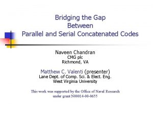 Bridging the Gap Between Parallel and Serial Concatenated