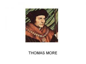 THOMAS MORE THOMAS MORE He was an English