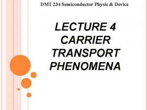 DMT 234 Semiconductor Physic Device LECTURE 4 CARRIER