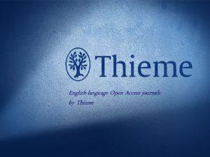 1 Thieme Journals Englishlanguage Open Access journals by