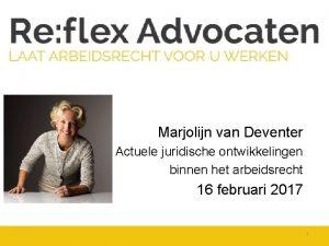 Marjolijn van Deventer Actuele juridische ontwikkelingen binnen het