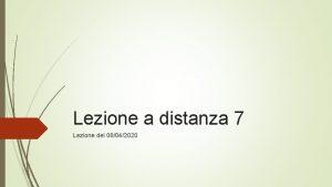 Lezione a distanza 7 Lezione del 08042020 Si