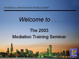 NATIONAL ASSOCIATION OF REALTORS Welcome to The 2003